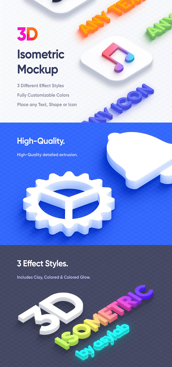 Isometric 3D Mockups - PSD Create awesome designs with these isometric mockups having 3 different styles. As well as includes Double 3D Logo Icon for your logo presentation. Place any text, shape, icon, or logo to make it 3D Isometric. Features: Includes 9 .PSD with resolution 5660 x 3750 (Includes Separated PSD for Flat & Detailed Extrusion). Includes 6 .PSD with resolution 2830 x 1875. Recommend to use to preview your design first as it works much faster. Includes 3 Different Effect Styles - Clay, Colored and Colored Glow. Double 3D Logo Icon (Only Clay effect have flat extrusion). Includes 2 Different type of shadows - Floor and Floating. Includes Isometric Grid. Customizable colors. You can hide the extrusion and the shadow if you want to. Includes 4 Illustrations as reference (Not Editable). Includes a Tutorial on how to make the right perspective. Layers Well organized.