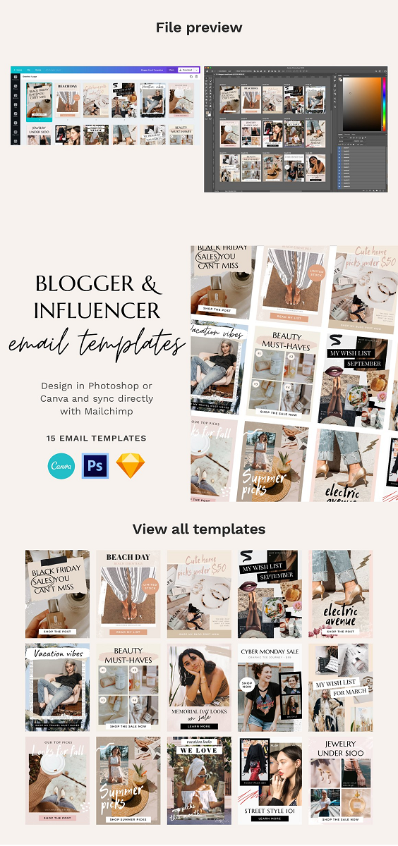 A collection of email templates for bloggers and influencers. Promote your affiliate products with well designed email templates that are fully editable – swap images, text, colors, and more! No technical or design skills needed Change colors, text, and images Detailed instructions included Boost open rates, drive traffic, and increase sales WHAT'S INCLUDED: Fully layered and editable PSD document (.psd) x1 Fully layered and editable Sketch document (.sketch) x1 Fully customizable Canva template (link) PDF instructions on how to edit the template PDF tutorial on how to export/sync images