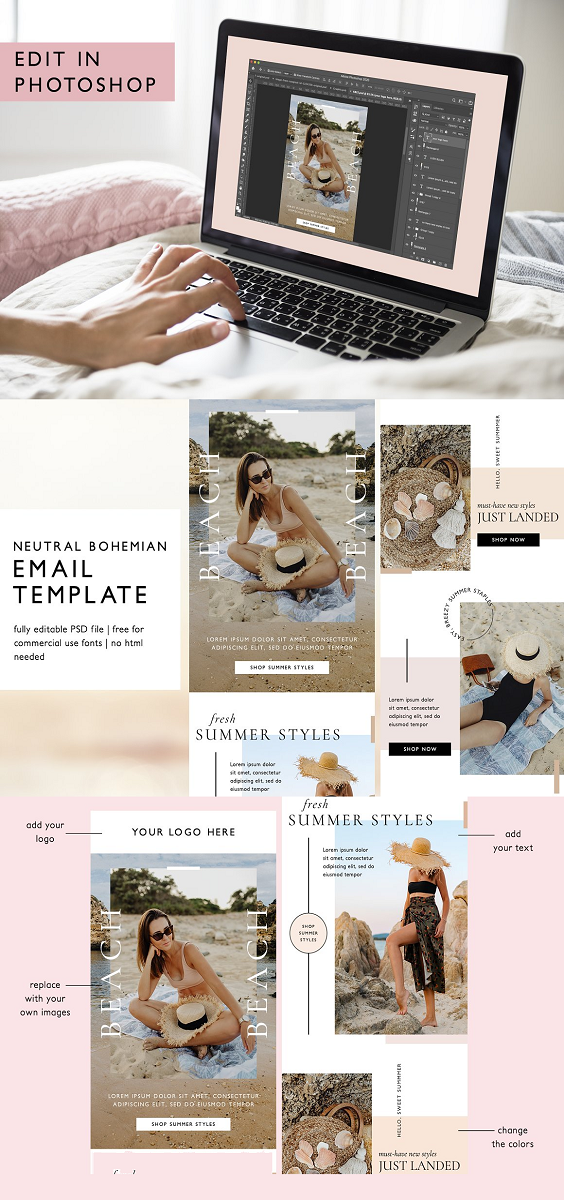 Email Template - Fashion E-commerce Take your email marketing to the next level with our easy-to-edit modern, on-trend email templates. Perfect for ecommerce boutiques, easily fill in with your images and text and export to upload in your email marketing platform. This PSD file is fully editable/customizable - change the colors, images and text and reuse the same template over and over. All fonts are free for commercial use. Email template includes: Fully layered and editable PSD File (.psd) Instructions for downloading fonts (all fonts are free) Instructions for exporting your file Please note: Basic Photoshop knowledge is needed for editing this file.