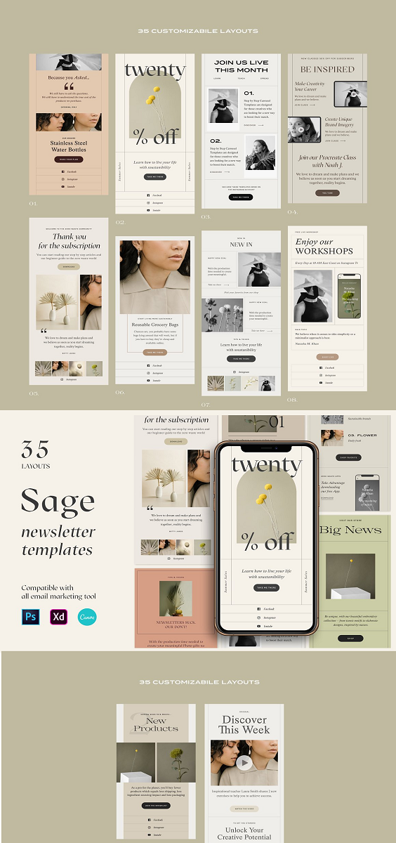 Sage Newsletter Templates Main features: 35 pre-made templates Flexibility: use blocks to create infinite combinations With Adobe XD and Canva just drag your images. You can easily replace them with Smart Objects in Photoshop Design studied for optimal visualization both mobile and desktop Product Includes: 35 Photoshop Newsletter Templates 35 CANVA Newsletter Templates 35 Adobe XD Newsletter Templates facebook, instagram, youtube, tik tok, pinterest PSD, PNG, SVG icons Video Tutorial Free Fonts